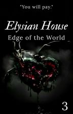 Elysian House: Edge of the World (3) by AnonWithChaos