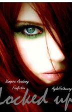Locked Up (Vampire Academy FanFic) by CynicalGoddess