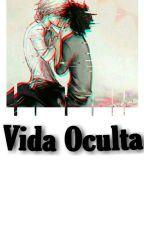 Vida Oculta by Lunaticaaaaaaa