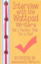 Interview with the wattpad writers. Did I mention that I'm a fan? by AwesomeCo-Writers