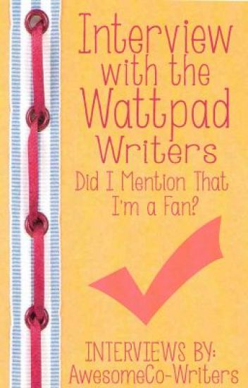 Interview with the wattpad writers. Did I mention that I'm a fan?
