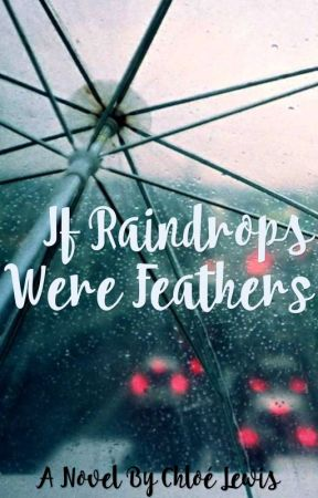 If Raindrops Were Feathers by Stars_And_Buttons