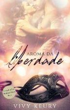Aroma da Liberdade( Spin Off Da Duologia Minha Doce) ⚠️Completo Até 15/12⚠️ by VivyKeury