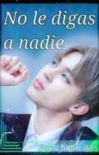 No Le Digas A Nadie  BTS Park Jimin (18+)  by JulietaPueblasFdz
