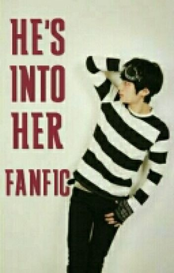 He's Into Her [A Short Fanfiction]