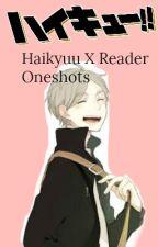 HAIKYUU X READER|| ONESHOTS by wish12705