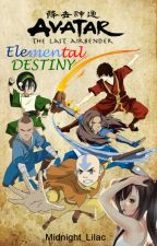 Elemental Destiny - An Avatar: The Last Airbender Fanfic [On Hold] by Midnight_Lilac