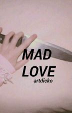 mad love ♚ l.t. by artdicko