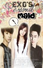 ❤❤ EXO'S PERSONAL MAID ❤❤ ( Exo's Fan.Fiction) by DaniellaFlorece88