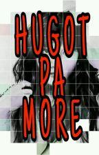 HUGOT PA MORE by HarmonyInFlame