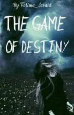 ❣The Game of Destiny❣ by Fatima_Javaid