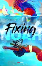 Fixing Noah - #ForNoah by MistressOP