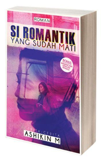 Si Romantik yang Sudah Mati oleh Ashikin M.