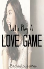 Let's play a Lovegame. by Bitcheslovesme