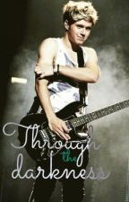 Through the darkness // Niall Horan fanfic by ronniegee