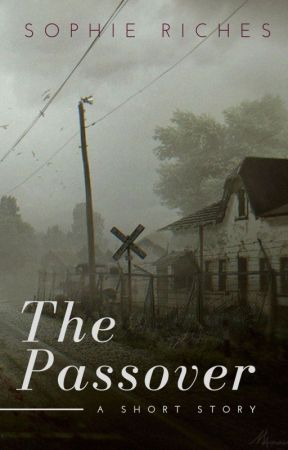 The Passover (Short Story) by SophieAliceRiches