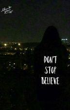 Don't stop believe.  by Fatpraguegirl