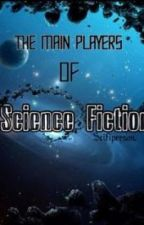 The Main Players of Science Fiction. by scifiperson