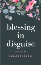 Blessing in Disguise by larasatylaras26