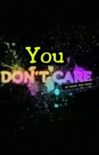 You Dont Care by juhlan_191003