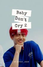 BABY DON'T CRY 2 [HIATUS]  by nochu_jeon