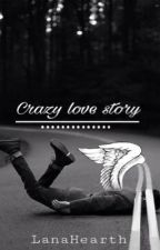 Crazy love story by LanaHearth