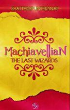 Machiavellian: The Last Wizards by ShatterSplinterSnap