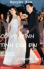 [CHUYỂN VER] [SONG-SONG] CÔ VỢ MINH TINH CỦA ĐẠI BOSS by tetuyetdong2204