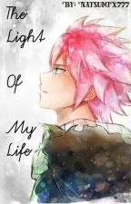 The Light Of My Life | Natsu X Reader | by NatsumiX777