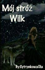 Mój stróż Wilk ✔ [Zakończone]  by CytrynkowaOla