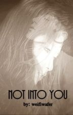 Not Into You [ON HOLD] by weifiwafer