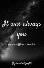 -• It Was Always You •- A Gerard Way X Reader {#wattys2017} by smolkilljoy03