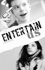 Entertain Us. by w0nderfvck