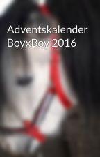 Adventskalender BoyxBoy 2016 by kasalla_fan_lea