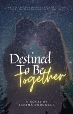 Destined to be together (ON HOLD) by fahimachougule