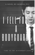 I Fell For A Bodyguard by MinOza_Loey