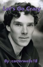 Let's go crazy - A Benedict Cumberbatch fan -fiction SLOW UPDATES by Carterwells18