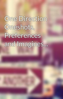 One Direction Oneshots, Preferences and Imagines - Pref #2: Your