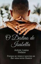 O Destino de Isabella by LuuhStefane