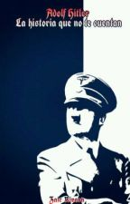Adolf Hitler: La Historia Que No Te  Cuentan by Zaick_M