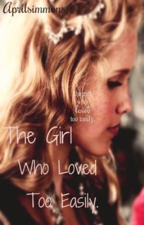 The Girl Who loved Too Easily by AprilSimmons4
