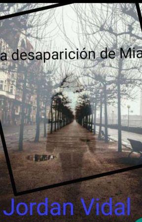 La Desaparición De Mia. by jordaanvidal