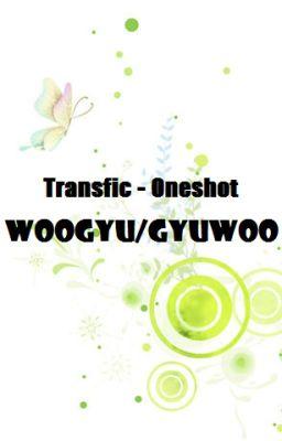Transfic - Oneshot, Woogyu/Gyuwoo