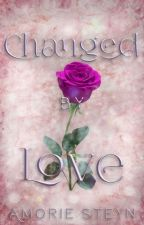 Changed By Love (Completed) Book 2 by AmorieQ