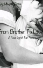From Brother to Lover- (Sequel) A Ross Lynch Fanfic by Megan_Ross