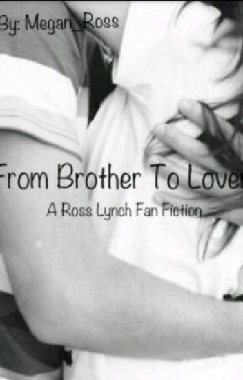 From Brother to Lover- (Sequel) A Ross Lynch Fanfic