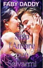 SOLO L'AMORE PUÒ SALVARMI (COMPLETATA)(REVISIONE) by EmilyBrown802