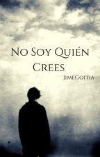 No Soy Quien Tu Crees  by JimeGoitia