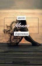 Quando Menos Esperamos by MariannaAAlves