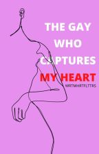 The Gay Who Capture My Heart (Complete✔) by DREAm_falla